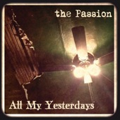 The Passion - All My Yesterdays