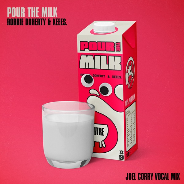 Pour the Milk (Joel Corry Vocal Mix) - Single