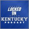 Locked On Kentucky - Daily Podcast On Kentucky Wildcats Football & Basketball