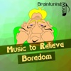 Music to Relieve Boredom