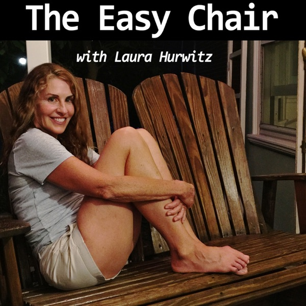 The Easy Chair with Laura Hurwitz