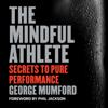 George Mumford & Phil Jackson - foreword - The Mindful Athlete: Secrets to Pure Performance (Unabridged)  artwork