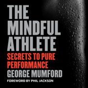 The Mindful Athlete: Secrets to Pure Performance (Unabridged)