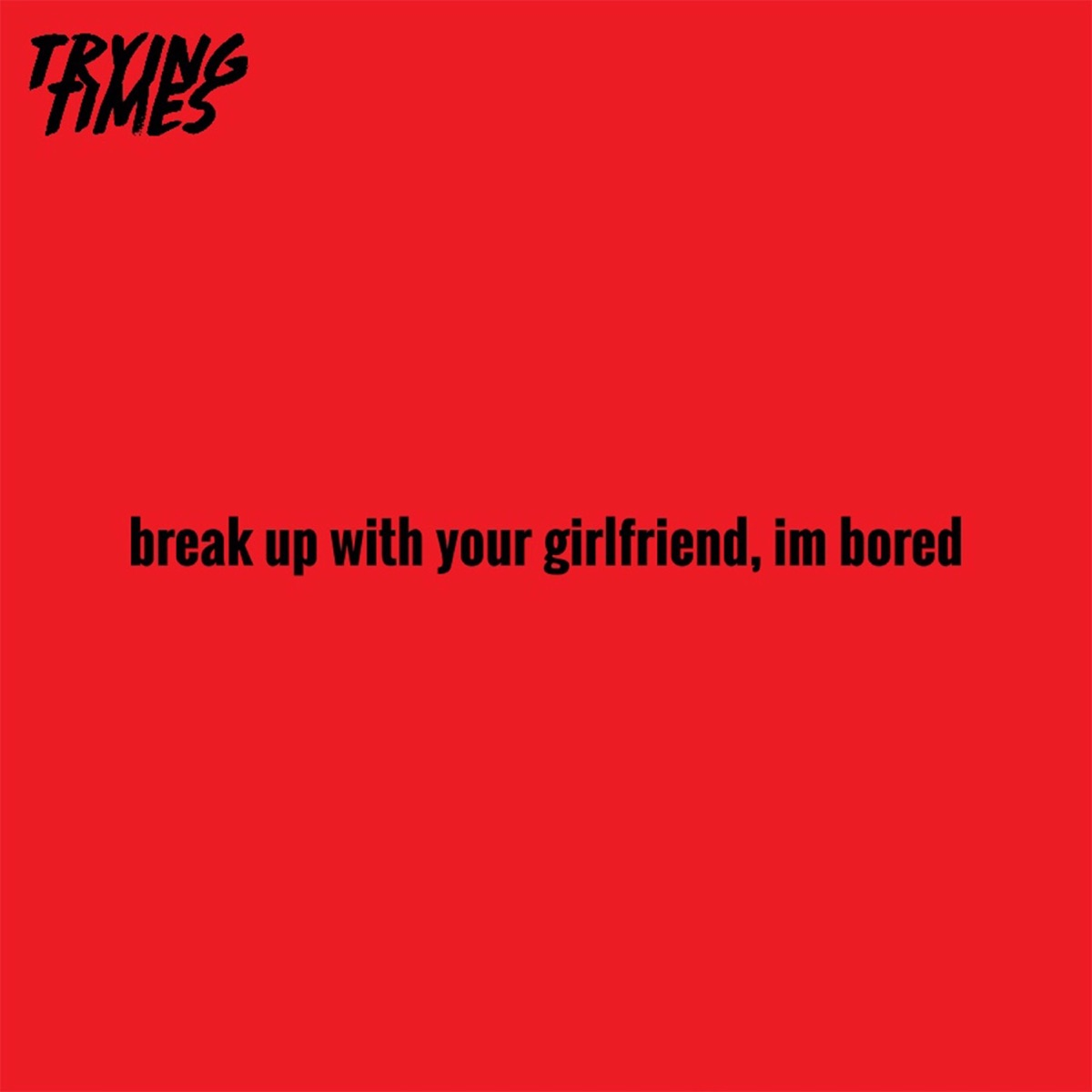 break up with your girlfriend i'm bored Male Version - Single Trying Times CD cover