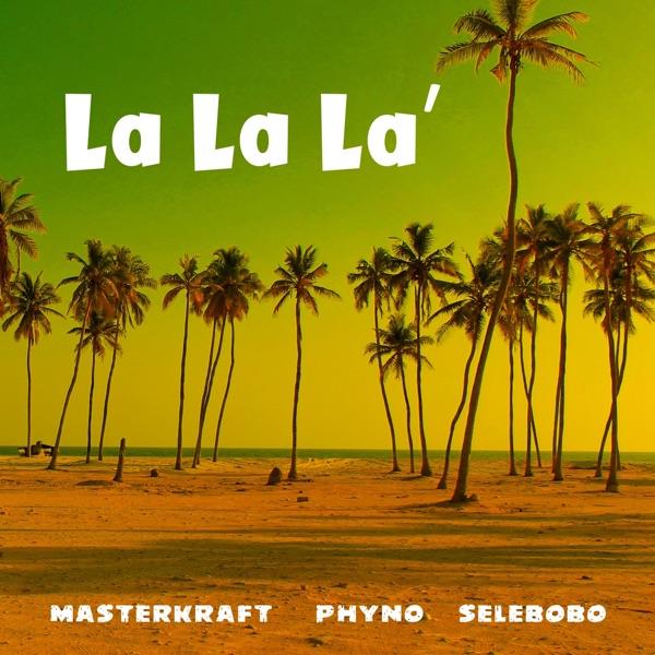 La La La (feat. Phyno & Selebobo) - Single