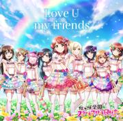 Love U my friends - Nijikgasaki High School Idol Club - Nijikgasaki High School Idol Club