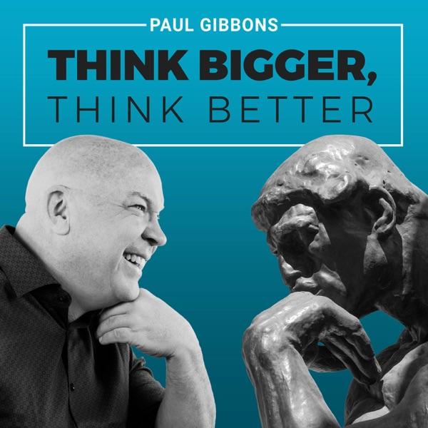 THINK BIGGER, THINK BETTER
