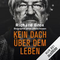 Richard Brox - Kein Dach über dem Leben: Biographie eines Obdachlosen artwork
