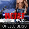 Chelle Bliss - Uncover Me: A Romantic Suspense Novel  artwork