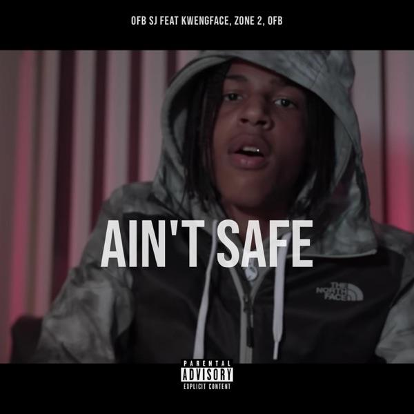 Ain't Safe (feat. Kwengface, OFB & Zone 2) - Single