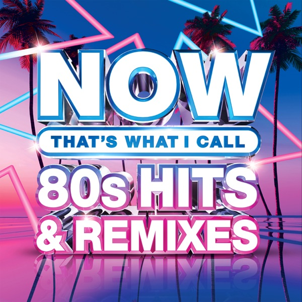 Various Artists - NOW That's What I Call 80s Hits & Remixes
