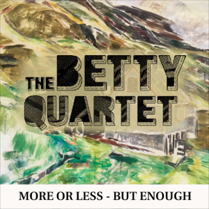 The Betty Quartet - More or Less - but Enough