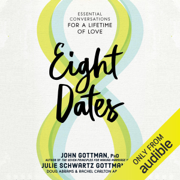 Eight Dates: Essential Conversations for a Lifetime of Love (Unabridged)