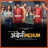 Sachin-Jigar, Tanishk Bagchi & Tigerstyle - Angrezi Medium (Original Motion Picture Soundtrack)