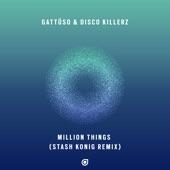GATTÜSO and Disco Killerz - Million Things (Stash Konig Remix)