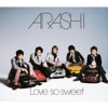 Love so Sweet by ARASHI iTunes Track 1