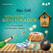 Guglhupfgeschwader. Ein Provinzkrimi: Franz Eberhofer 10