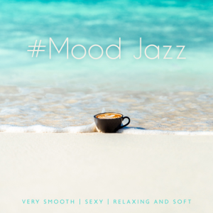 Summer Bossa Nova Club - #Mood Jazz: Very Smooth, Sexy, Relaxing and Soft - Instrumental Music for Dinner, Chill Cocktail Bar, Relaxation & Weekend Time