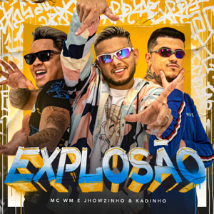 MC WM & MCs Jhowzinho & Kadinho - Explosão