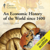 An Economic History of the World since 1400 - Donald J. Harreld & The Great Courses