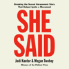 Jodi Kantor & Megan Twohey - She Said: Breaking the Sexual Harassment Story That Helped Ignite a Movement (Unabridged)  artwork