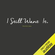 I Still Want It (Unabridged)