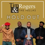 Tim Rogers & The Fellas - Hold Out (feat. Calvin Richardson)