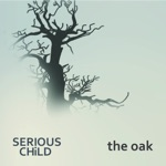 Serious Child - The Oak