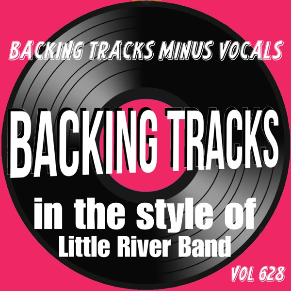 Backing Tracks in the Style of Little River Band, Vol. 628 (Instrumental Karaoke)