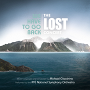 We Have to Go Back: The LOST Concert (Live from National Concert Hall, Dublin / June 2019) - Michael Giacchino