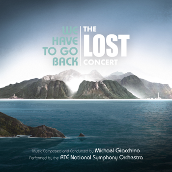 We Have to Go Back The LOST Concert Live from National Concert Hall Dublin June 2019 Michael Giacchino album songs, reviews, credits