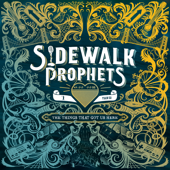 The Things That Got Us Here - Sidewalk Prophets