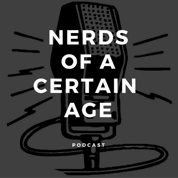 Nerds of a Certain Age Podcast