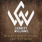 Chancey Williams - Fastest Gun in Town