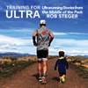 Rob Steger - Training for Ultra: Ultra Running Stories from the Middle of the Pack (Unabridged) artwork