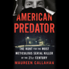 Maureen Callahan - American Predator: The Hunt for the Most Meticulous Serial Killer of the 21st Century (Unabridged)  artwork