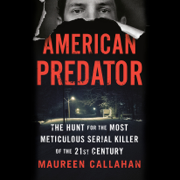 American Predator: The Hunt for the Most Meticulous Serial Killer of the 21st Century (Unabridged)