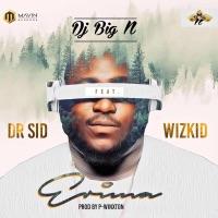 DJ Big N - Erima (feat. Dr Sid & Wizkid) - Single