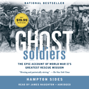 Ghost Soldiers: The Epic Account of World War II's Greatest Rescue Mission (Abridged)