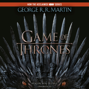 A Game of Thrones: A Song of Ice and Fire: Book One (Unabridged) - George R.R. Martin