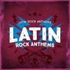 Latin Rock Anthems