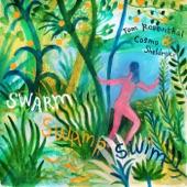 Tom Rosenthal - Swarm Swamp Swim
