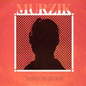 Murzik - Who is Gone