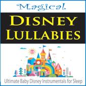 Magical Disney Lulllabies (Ultimate Baby Disney Instrumentals for Sleep)