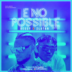 Dessy - E No Possible (Remix) [feat. Zlatan]