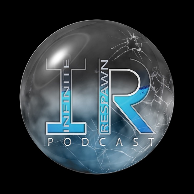 Infinite Respawn Podcast by Infinite Respawn Podcast on
