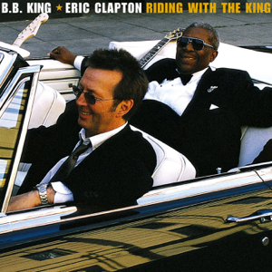 Eric Clapton & B.B. King - Riding With The King (Deluxe)