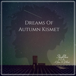 ‎Dreams of Autumn Kismet by SkyBlew & A June & J Beat on iTunes