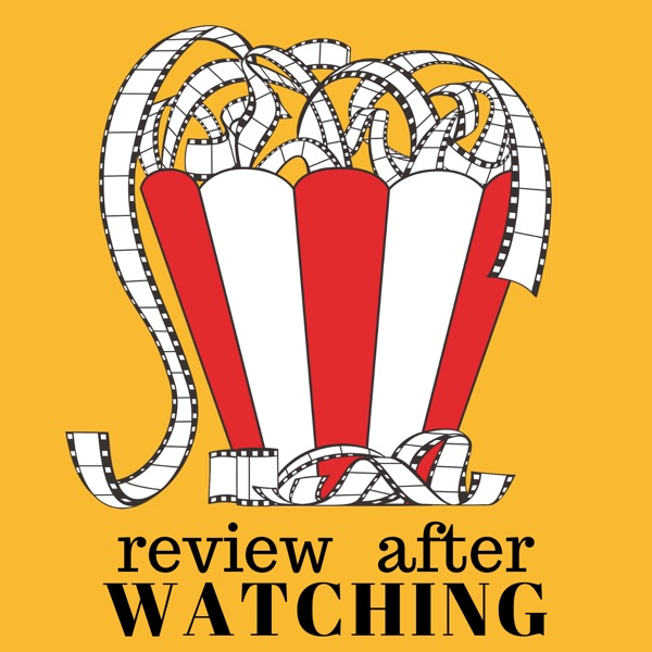 Review After Watching – Podcast – Podtail