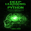 Daniel Géron - Deep Learning with Python: The Crash Course for Beginners to Learn the Basics of Deep Learning with Python Using TensorFlow, Keras and PyTorch (Unabridged)  artwork
